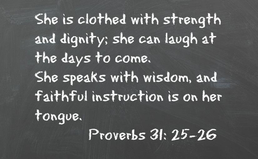 Proverbs 31: 25-26